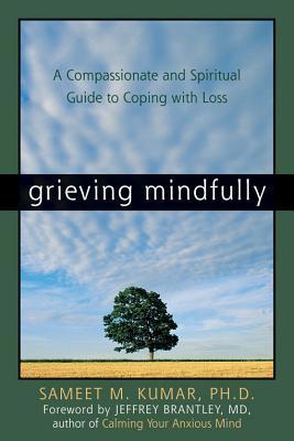 Grieving Mindfully By Kumar, Sameet M., Ph.D.
