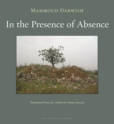 In the Presence of Absence By Darwish, Mahmoud/ Antoon, Sinan (TRN)